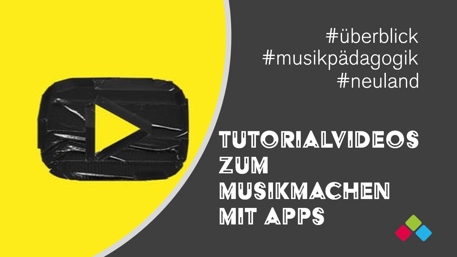 Tutorialvideos zum Musikmachen mit Apps - musikpädagogisch betrachtet